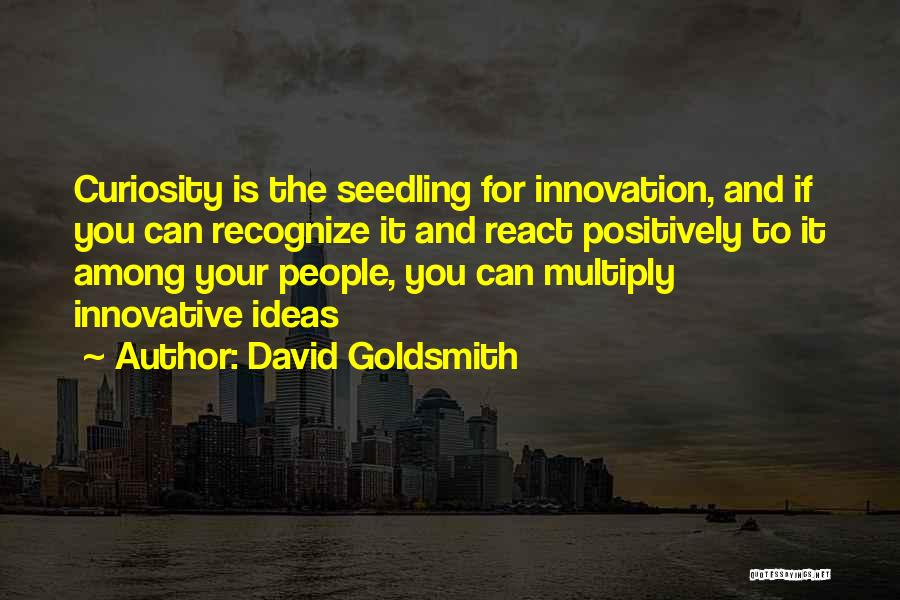 Innovative Ideas Quotes By David Goldsmith