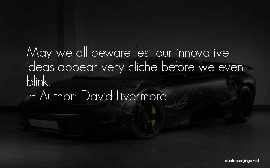 Innovative Ideas Quotes By David Livermore