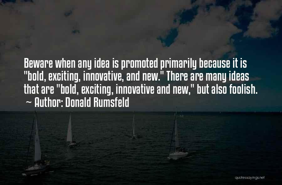 Innovative Ideas Quotes By Donald Rumsfeld