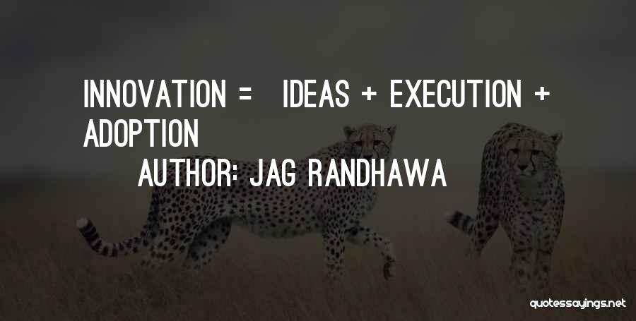 Innovative Ideas Quotes By Jag Randhawa