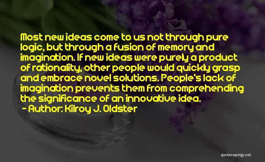 Innovative Ideas Quotes By Kilroy J. Oldster