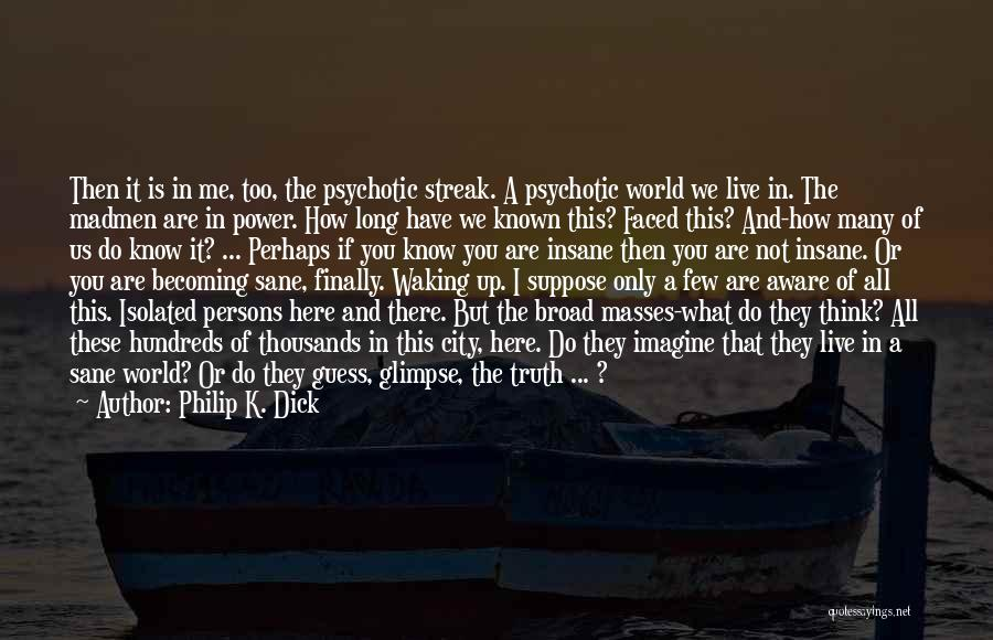 Insane Or Sane Quotes By Philip K. Dick