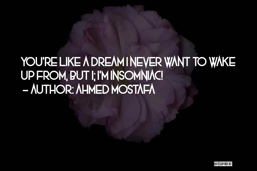 Insomnia Quotes By Ahmed Mostafa