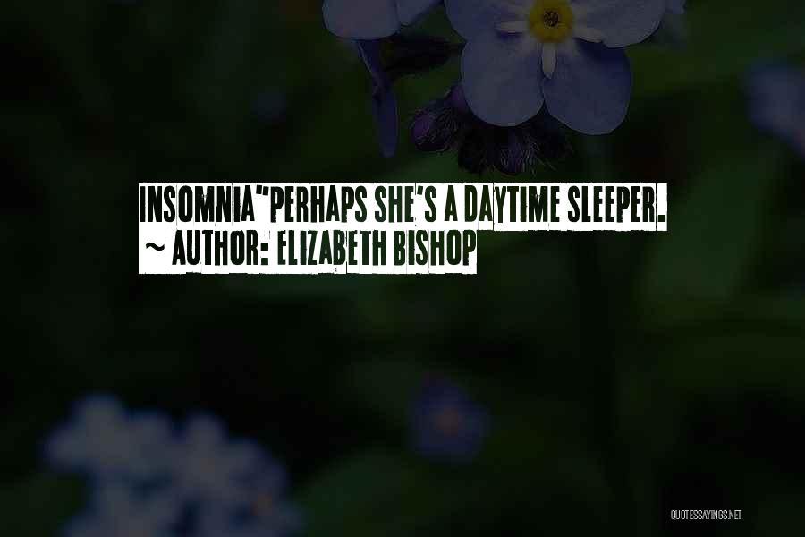 Insomnia Quotes By Elizabeth Bishop