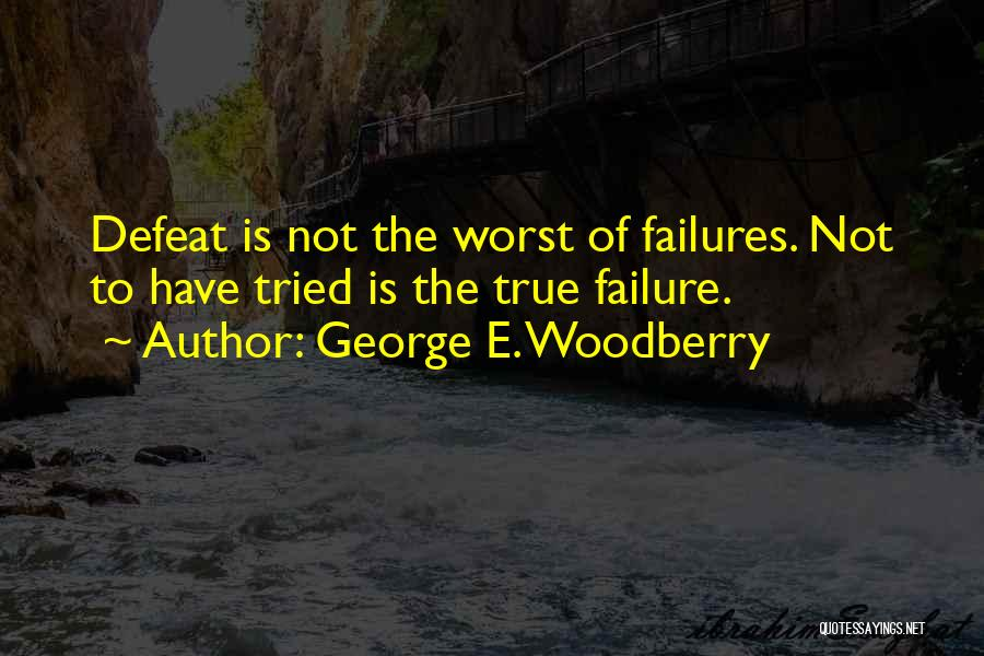Inspirational Failure Quotes By George E. Woodberry