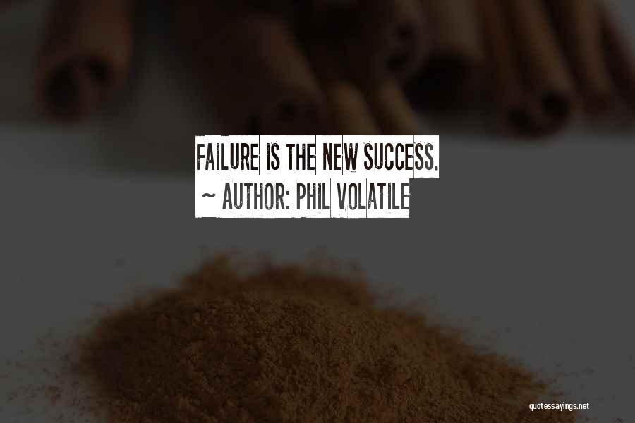 Inspirational Failure Quotes By Phil Volatile