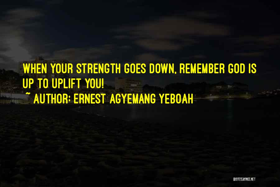 Inspirational When Your Down Quotes By Ernest Agyemang Yeboah