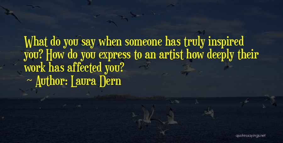 Inspired To Someone Quotes By Laura Dern