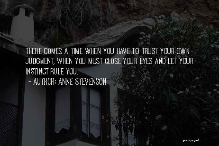 Instinct Trust Quotes By Anne Stevenson