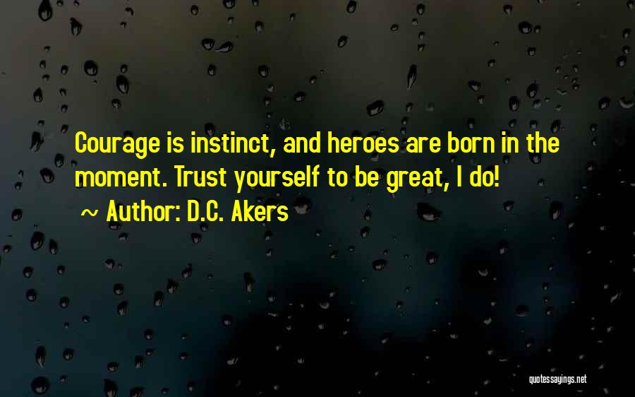 Instinct Trust Quotes By D.C. Akers