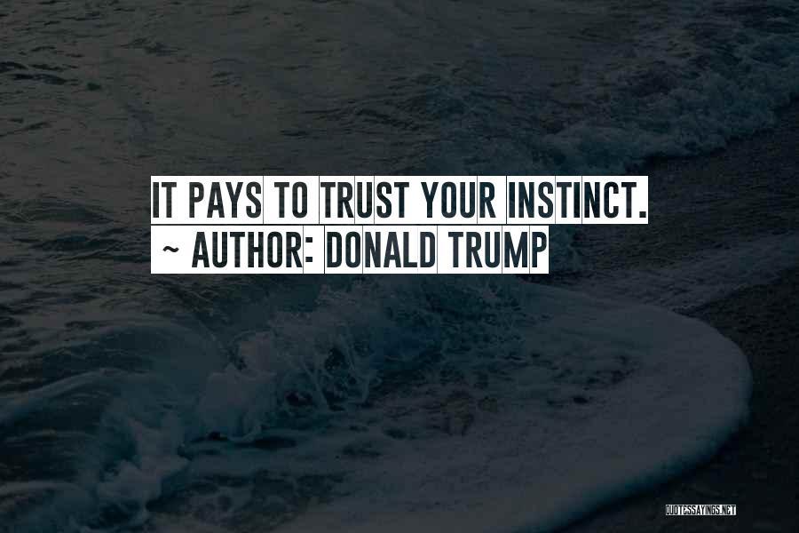 Instinct Trust Quotes By Donald Trump