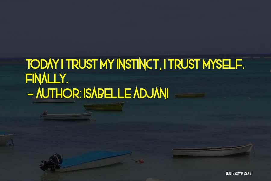 Instinct Trust Quotes By Isabelle Adjani