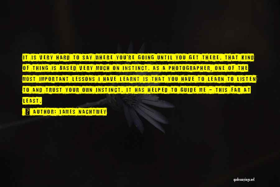 Instinct Trust Quotes By James Nachtwey
