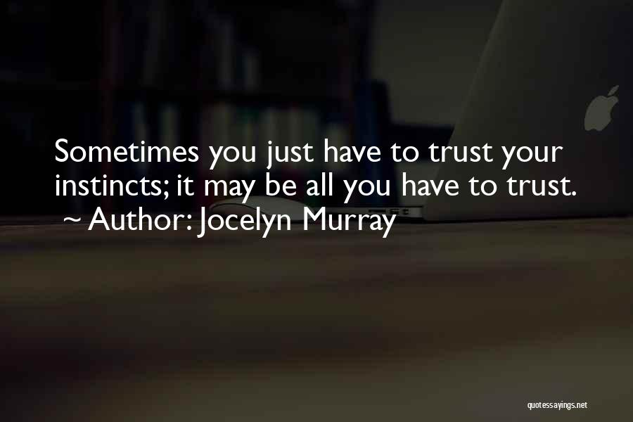 Instinct Trust Quotes By Jocelyn Murray