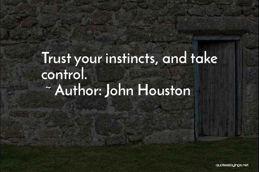 Instinct Trust Quotes By John Houston