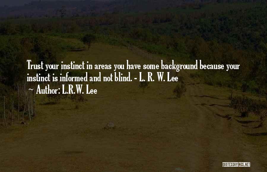 Instinct Trust Quotes By L.R.W. Lee