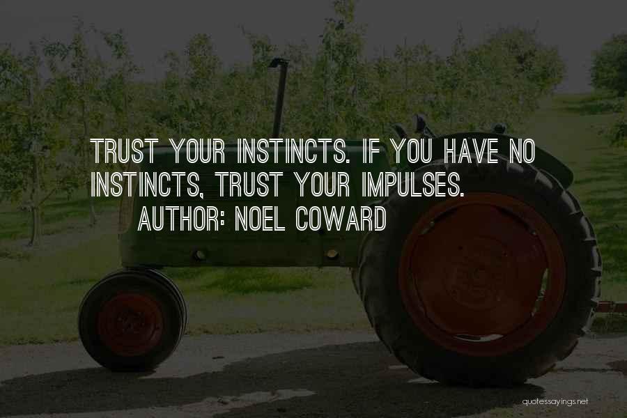 Instinct Trust Quotes By Noel Coward