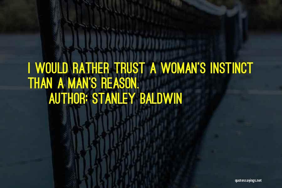 Instinct Trust Quotes By Stanley Baldwin
