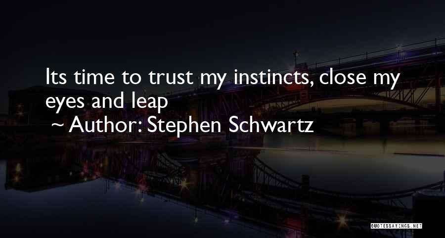 Instinct Trust Quotes By Stephen Schwartz