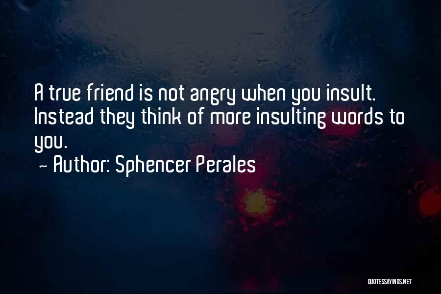 Insult Words Quotes By Sphencer Perales