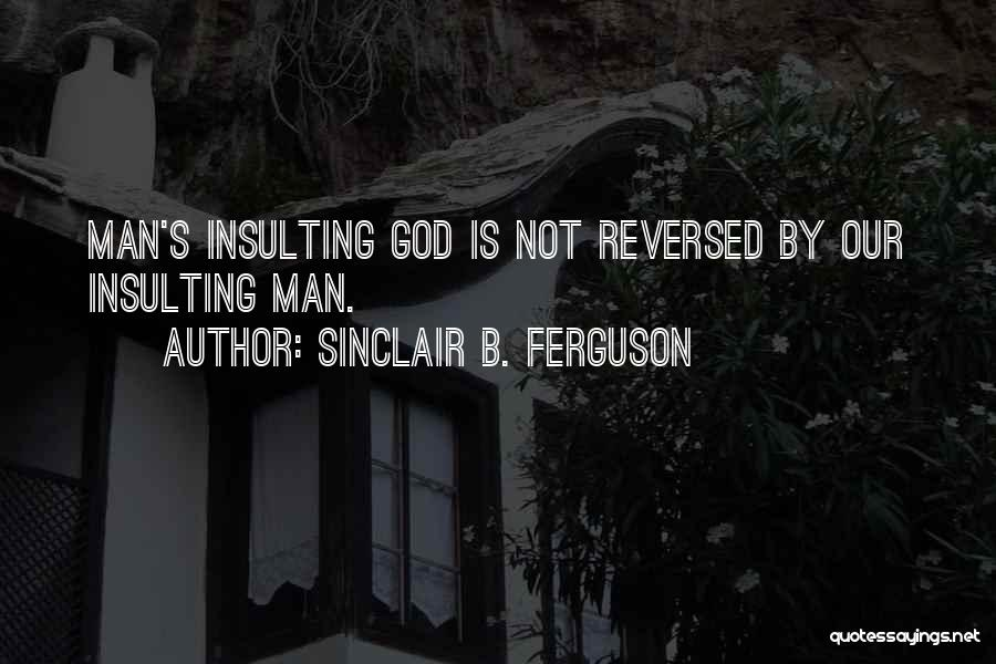Insulting God Quotes By Sinclair B. Ferguson