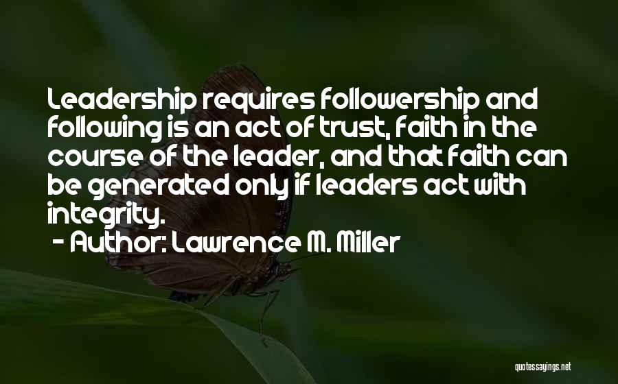 Integrity And Leadership Quotes By Lawrence M. Miller