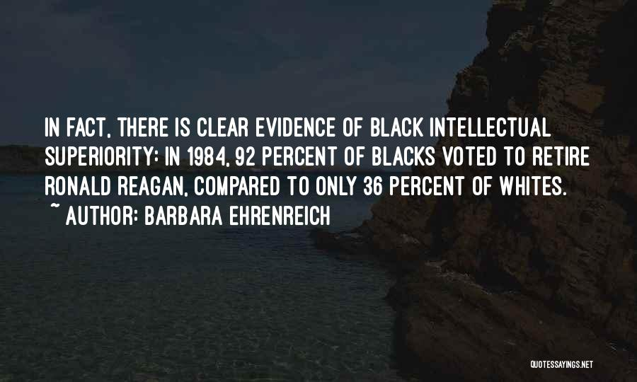 Intellectual Superiority Quotes By Barbara Ehrenreich