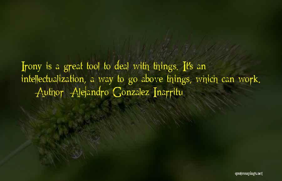 Intellectualization Quotes By Alejandro Gonzalez Inarritu