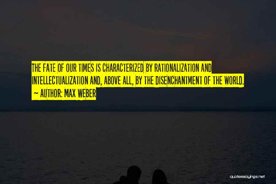 Intellectualization Quotes By Max Weber