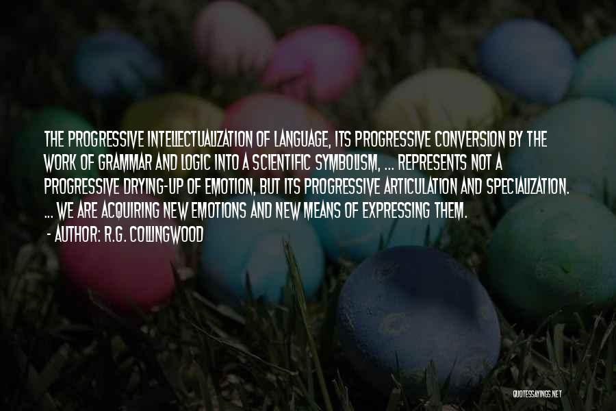 Intellectualization Quotes By R.G. Collingwood