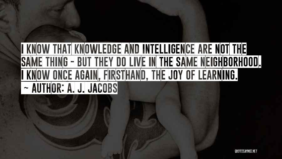 Intelligence And Learning Quotes By A. J. Jacobs
