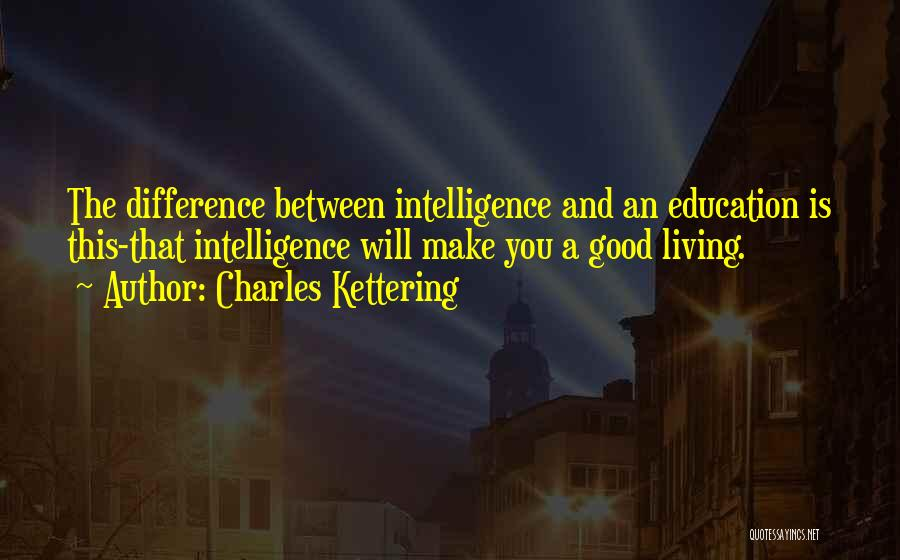 Intelligence And Learning Quotes By Charles Kettering