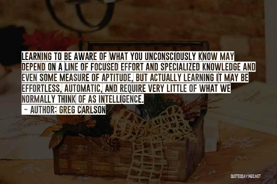 Intelligence And Learning Quotes By Greg Carlson