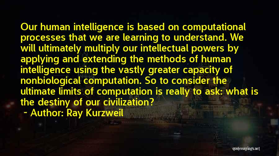 Intelligence And Learning Quotes By Ray Kurzweil