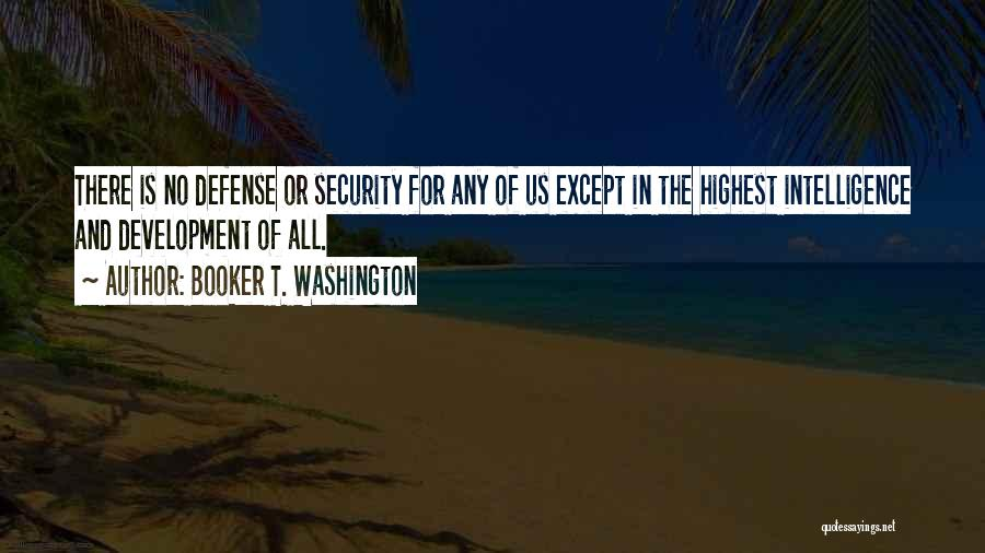 Intelligence And Security Quotes By Booker T. Washington