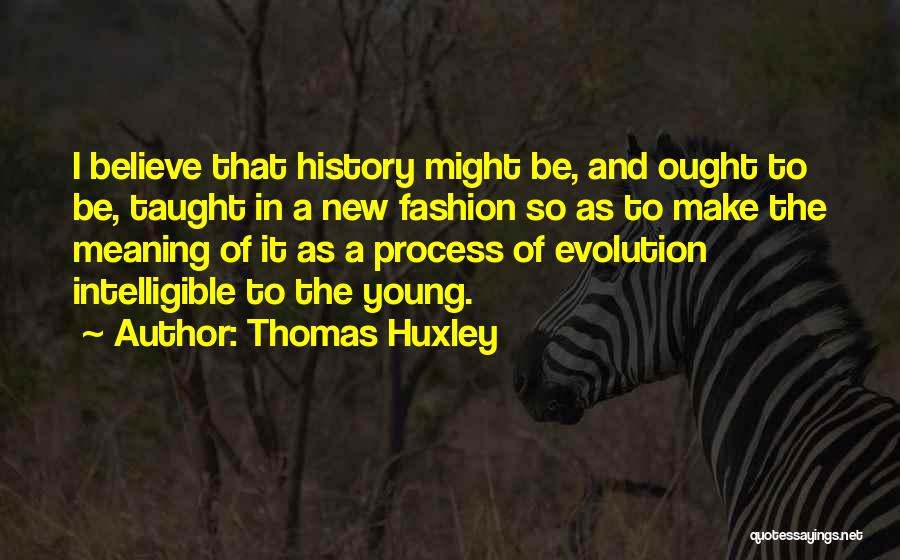 Intelligible Quotes By Thomas Huxley