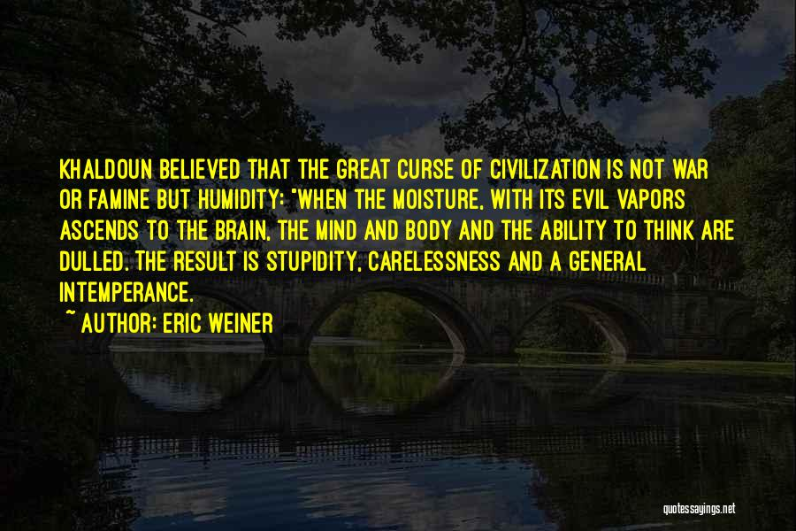 Intemperance Quotes By Eric Weiner