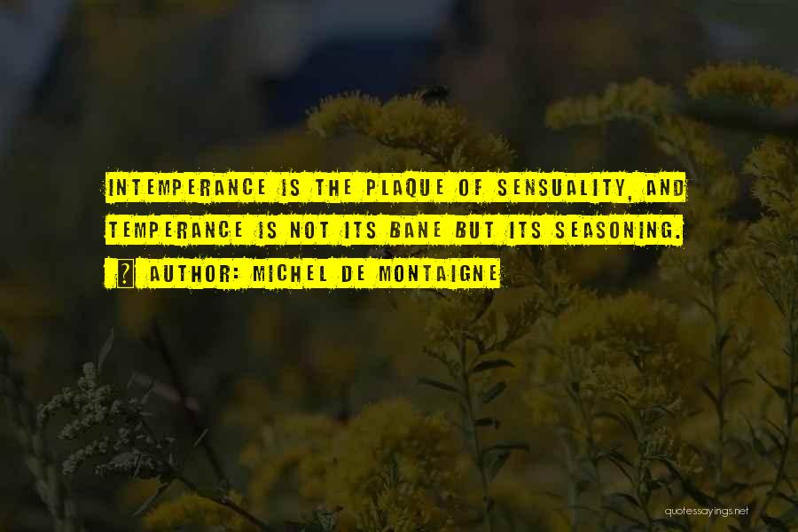 Intemperance Quotes By Michel De Montaigne