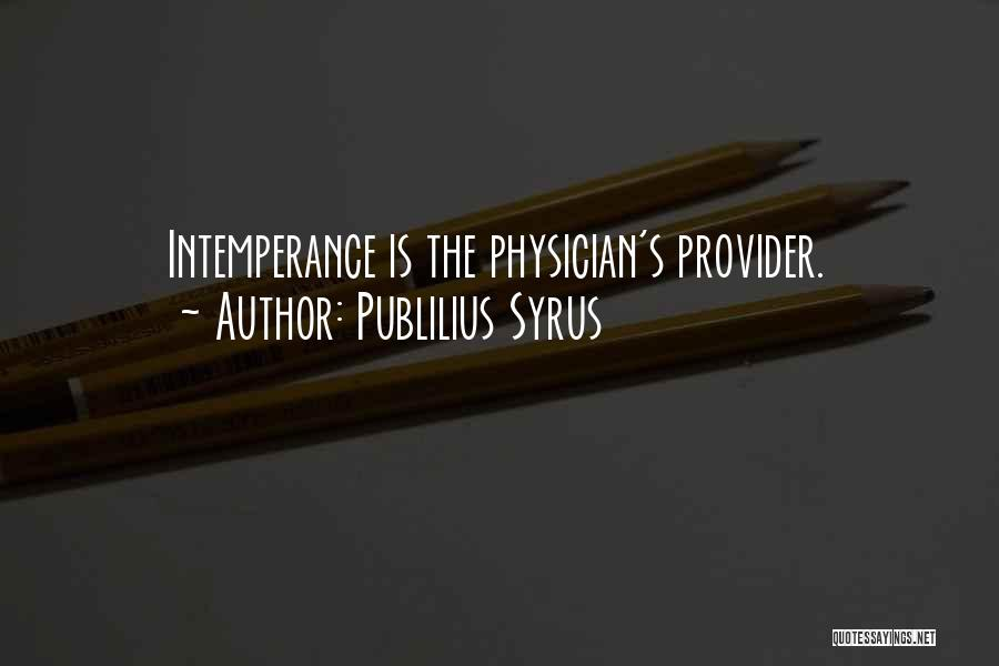Intemperance Quotes By Publilius Syrus