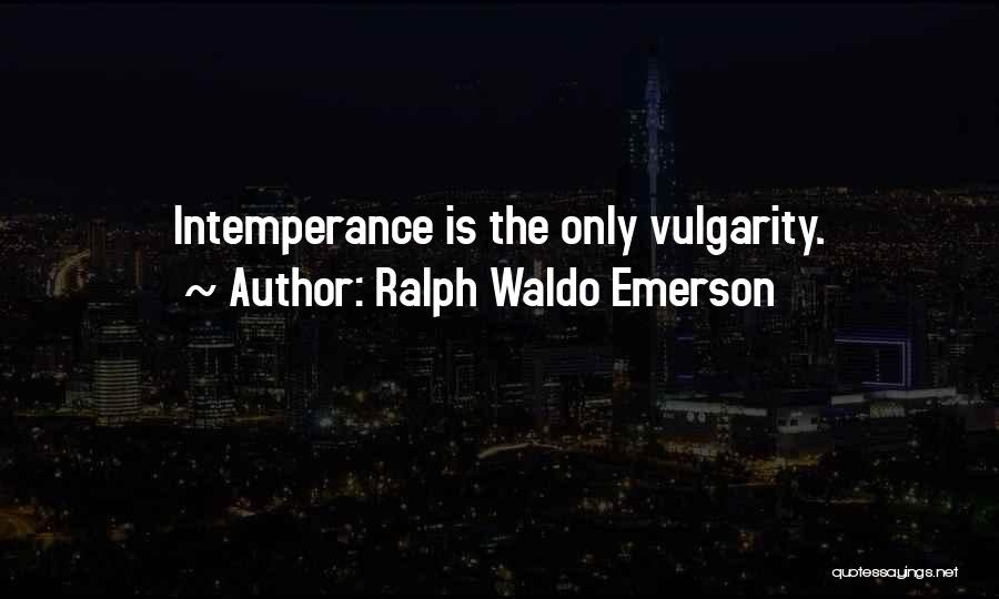 Intemperance Quotes By Ralph Waldo Emerson