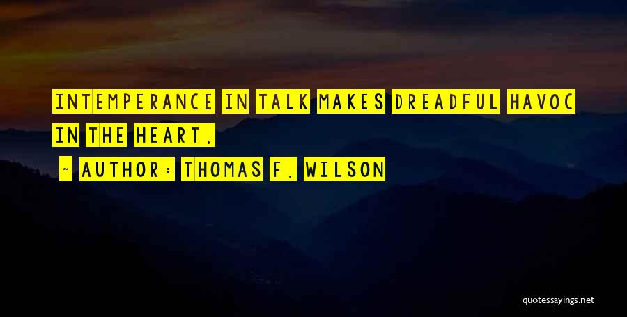 Intemperance Quotes By Thomas F. Wilson