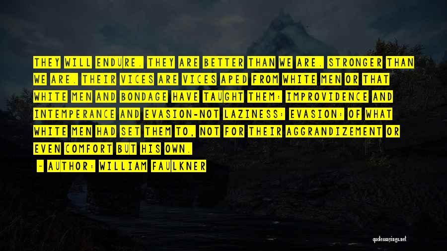 Intemperance Quotes By William Faulkner
