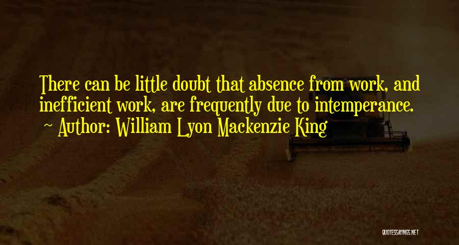 Intemperance Quotes By William Lyon Mackenzie King
