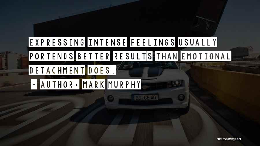 Intense Emotions Quotes By Mark Murphy