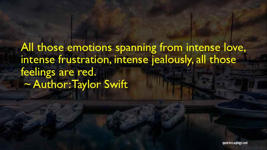 Intense Emotions Quotes By Taylor Swift