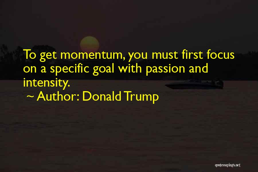 Intensity And Passion Quotes By Donald Trump