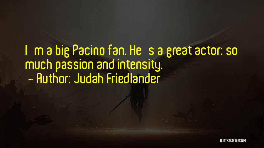 Intensity And Passion Quotes By Judah Friedlander