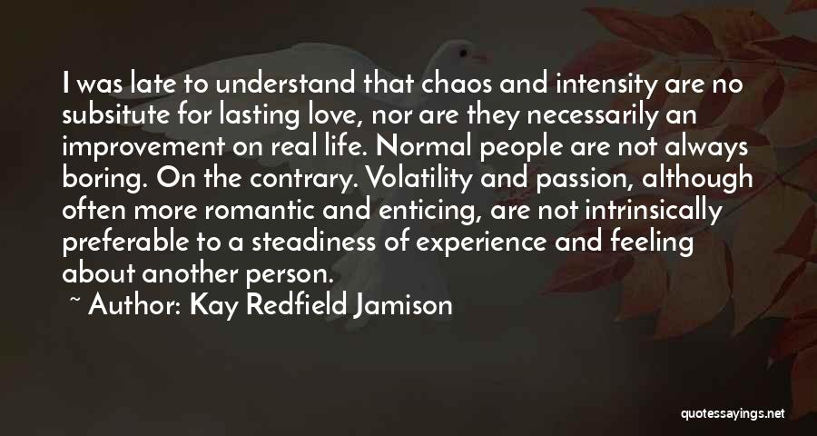 Intensity And Passion Quotes By Kay Redfield Jamison