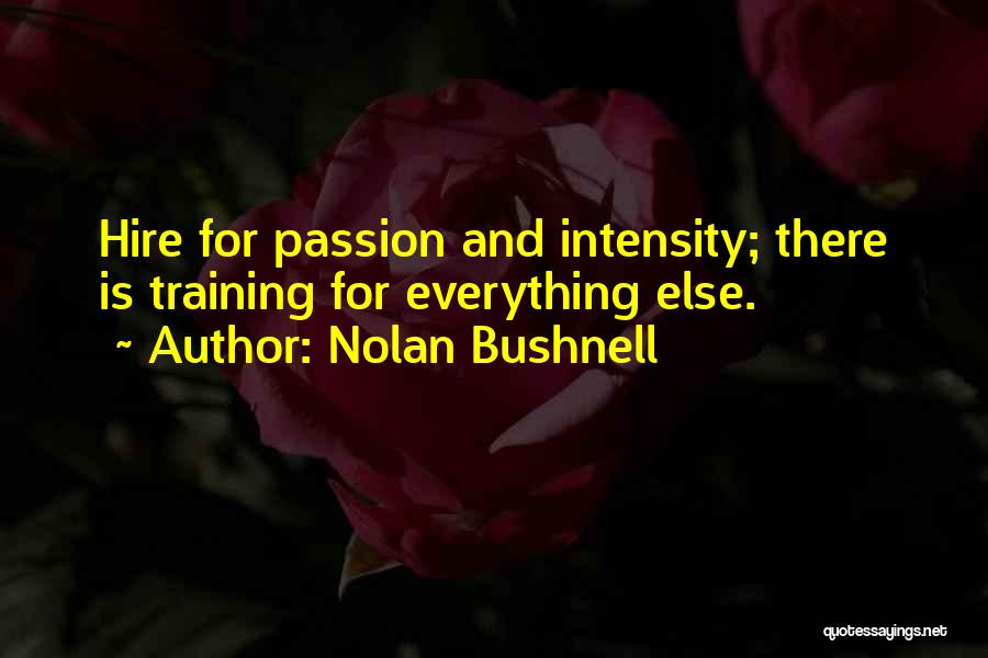 Intensity And Passion Quotes By Nolan Bushnell