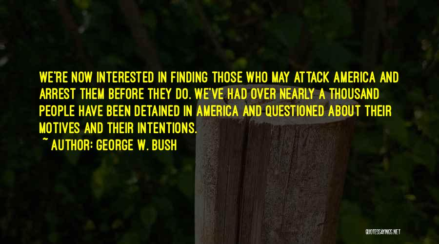 Intentions And Motives Quotes By George W. Bush